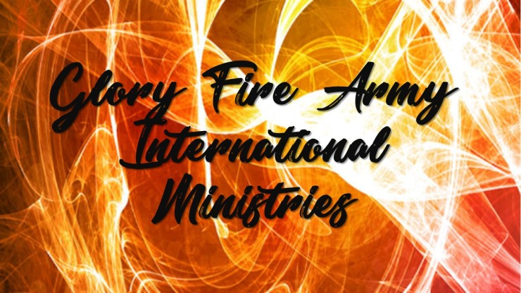 Glory Fire Army Intl Ministries